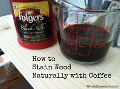 How to Stain Wood Naturally with Coffee | WholeGreenLove.com