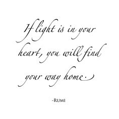 """If light is in your heart, you will find your way home. Rumi Quotes, Spiritual Quotes, Wisdom Quotes, Quotes To Live By, Motivational Quotes, Life Quotes, Love Challenge, Soul On Fire, Inspirational Message"