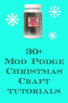 30+ Mod Podge Christmas crafts tutorials - perfect for gifts or decorations!