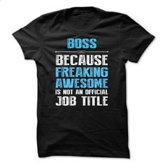 BOSS is freaking awesome - #hoodie costume #cute sweatshirt. ORDER NOW => https://www.sunfrog.com/Funny/BOSS-is-freaking-awesome.html?68278