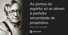 As portas do espírito só se abrem à perfeita sinceridade de propósitos. — Olavo de Carvalho