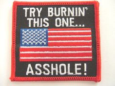 "Patch Emblem Try Burnin This One A$$hole Patriotic Flag Motorcycle 2.25"" x 2.75"""