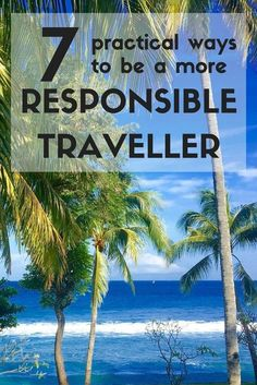 How can you be a responsible traveller? Expat Getaways has 7 practical tips for you to become a more responsible traveller on your next trip. #teachertravel