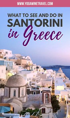 Santorini Travel Guide: The Crown Jewel of the Cyclades | Yoga, Wine & Travel