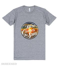 Here comes Sun   This T-shirt is very beautiful. #Skreened