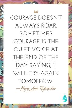 """""""Courage doesn't always roar. Sometimes courage is the quiet voice at the end of the day saying, """"I will try again tomorrow. Yoga Teacher Quotes, Yoga Quotes, Words Quotes, Life Quotes, Sayings, Great Quotes, Quotes To Live By, Inspirational Quotes, Steps Quotes"""