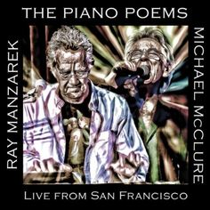 Michael McClure & Ray Manzarek – Piano Poems: Live From San Francisco