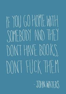 JOhn Waters Quote...What a legend!