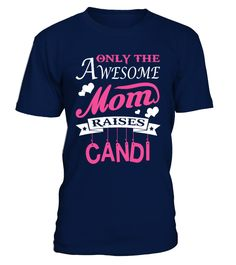 Awesome Mom Raises Candi  #image #sciencist #sciencelovers #photo #shirt #gift #idea #science #fiction