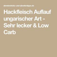 Hackfleisch Auflauf ungarischer Art - Sehr lecker & Low Carb