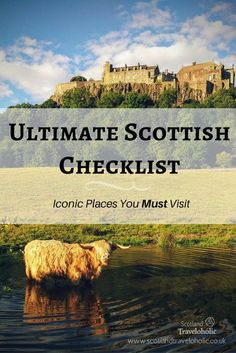 Ultimate, must see Scottish Bucket List divided into four categories: cities,  landscapes, castles and monuments.