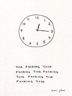 Tick fucking tock… « a desgana