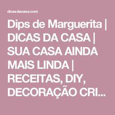 Dips de Marguerita | DICAS DA CASA | SUA CASA AINDA MAIS LINDA | RECEITAS, DIY, DECORAÇÃO CRIATIVA E ENXOVAL