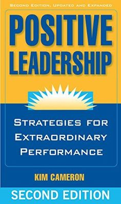 Positive Leadership: Strategies for Extraordinary Performance by Kim Cameron