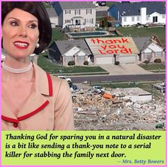 it just enrages me when I hear religious people say things like this. So f*ck all those other people, but thank god he spared YOU? Religious People, Religious Humor, Anti Religion, Les Religions, Free Thinker, Pro Choice, Thank God, Natural Disasters, That Way