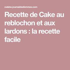 Recette de Cake au reblochon et aux lardons : la recette facile