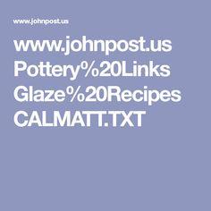 www.johnpost.us Pottery%20Links Glaze%20Recipes CALMATT.TXT