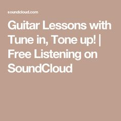 Guitar Lessons with Tune in, Tone up!   Free Listening on SoundCloud