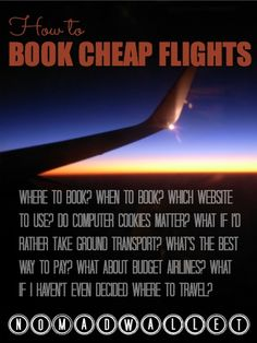 How to Book Cheap Flights | Nomad Wallet http://www.nomadwallet.com/how-to-book-cheap-flights/