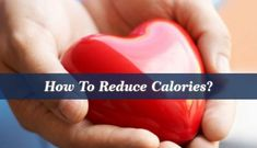 How To Reduce Calories? - Reducing calories can go a long way to losing weight and becoming healthier The aim is to consume foods that are lower in calories