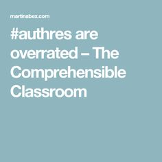 #authres are overrated – The Comprehensible Classroom