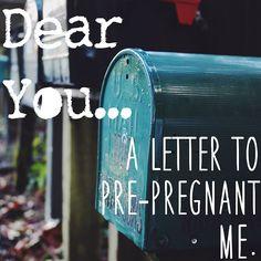 Dear Pre-Pregnant Me.