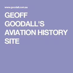 GEOFF GOODALL'S AVIATION HISTORY SITE