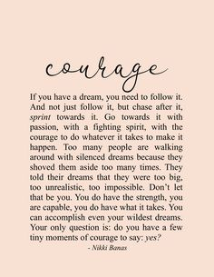 Courage Quote & Poetry - Nikki Banas, Walk the Earth Soul Love Quotes, Dream Quotes, Quotes To Live By, Chase Your Dreams Quotes, Proud Of You Quotes, Dreams Come True Quotes, Hope Quotes, Encouragement Quotes, Wisdom Quotes