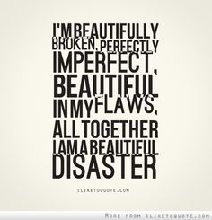 Beautiful Disaster. Love yourself.