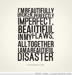 Beautiful Disaster. Love yourself.