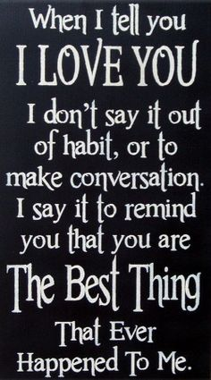 When I tell you I Love You I don't say it out of habit. to remind you that you are the best thing that ever happened to me wood sign I Love You Quotes, Some Quotes, Amazing Quotes, Great Quotes, Inspirational Quotes, Daughter Quotes, Romantic Quotes, Happy Thoughts, Meaningful Quotes