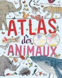 Virginie Aladjidi, Emmanuelle Tchoukriel: Atlas des animaux, Albin Michel Jeunesse