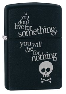"""Need a little life advice in your pocket? Get this Black Matte lighter color imaged with the words, """"if you don't live for something, you will die for nothing."""" Comes packaged in an environmentally friendly gift box. For optimal performance, use with Zippo premium lighter fluid."""