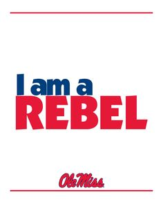 """I am a Rebel"" printable - great to print and frame for your Compass Bowl tailgate or viewing party!"