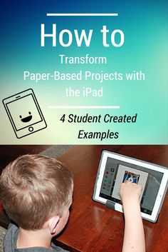 How to Transform Paper-Based Projects with the iPad (4 Student Created Examples and 5 Teacher Questions to Ask Yourself) http://www.edutopia.org/blog/blending-analog-digital-student-projects-lisa-johnson