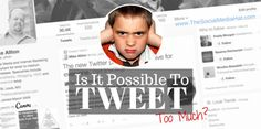Is It Possible To Tweet Too Much? via @Mike Allton