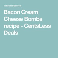 Bacon Cream Cheese Bombs recipe - CentsLess Deals