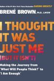 """I Thought It Was Just Me (but it isn't): Making the Journey from """"What Will People Think?"""" to """"I Am Enough"""" by Brene Brown (2007)"""