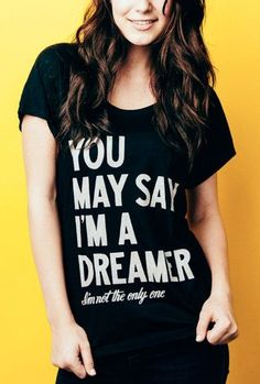 """""""You may say I'm a dreamer... I'm not the only one."""" 