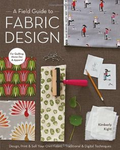 A Field Guide to Fabric Design: Design, Print & Sell Your Own Fabric; Traditional & Digital Techniques; For Quilting, Home Dec & Apparel by Kim Kight http://www.amazon.com/dp/1607053551/ref=cm_sw_r_pi_dp_AYbqvb0GWZH2X