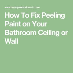 How To Fix Peeling Paint On The Bathroom Wall Ceiling Pinterest - How to fix bathroom ceiling