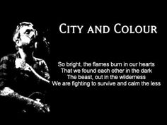 City and Colour - We Found Each Other in the Dark (lyrics on screen)  I wish there were some actual videos for his music.  I've been listening to this album for weeks.