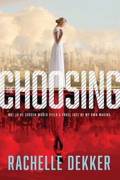The Choosing - Rachelle Dekker, https://www.goodreads.com/book/show/23627067-the-choosing?ac=1
