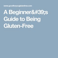 A Beginner's Guide to Being Gluten-Free