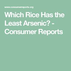 Which Rice Has the Least Arsenic? - Consumer Reports