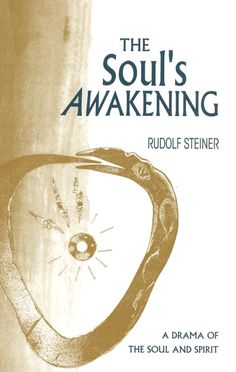 A Drama of the Soul & Spirit Rudolf Steiner said of his mystery dramas that they contain the whole essence of anthroposophy