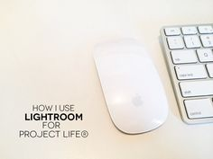 HOW I USE LIGHTROOM FOR PROJECT LIFE