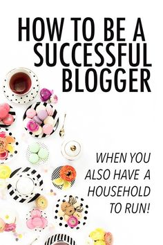 How to Be a Blogger When You Have No Time! (Advice from a Mom of 4)