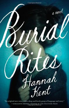 Burial Rites: A Novel: Hannah Kent:  THE best book I've read in 5 years.  Unforgettable.