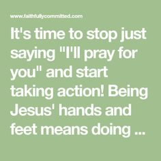 """It's time to stop just saying """"I'll pray for you"""" and start taking action! Being Jesus' hands and feet means doing more. 10 things to do after praying!"""